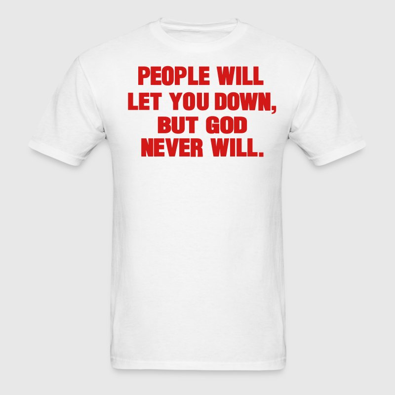 PEOPLE WILL LET YOU DOWN BUT GOD NEVER WILL - Men's T-Shirt