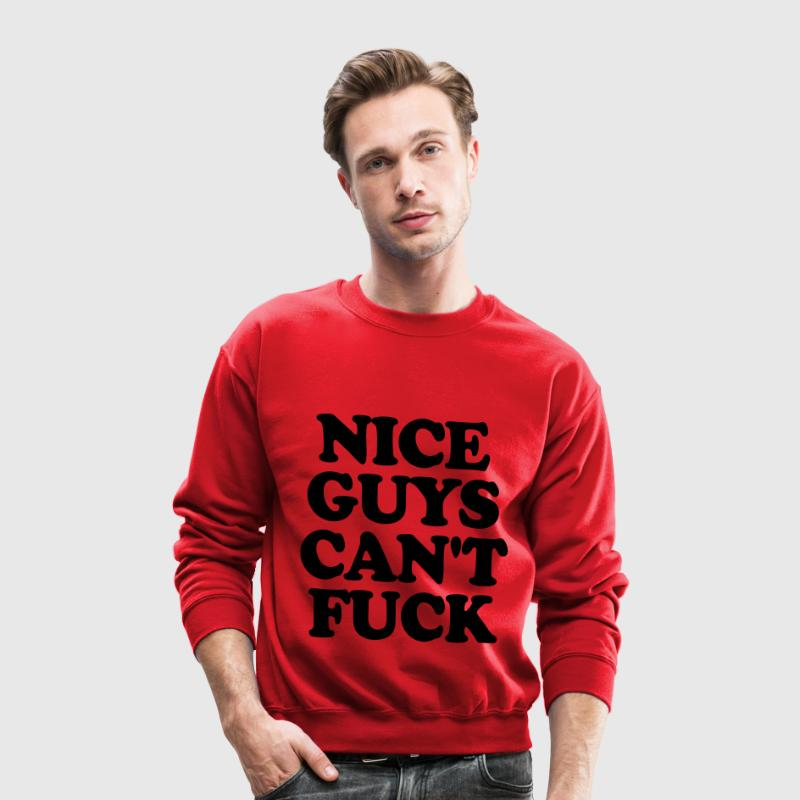 Nice Guys Can't Fuck Long Sleeve Shirts - Crewneck Sweatshirt