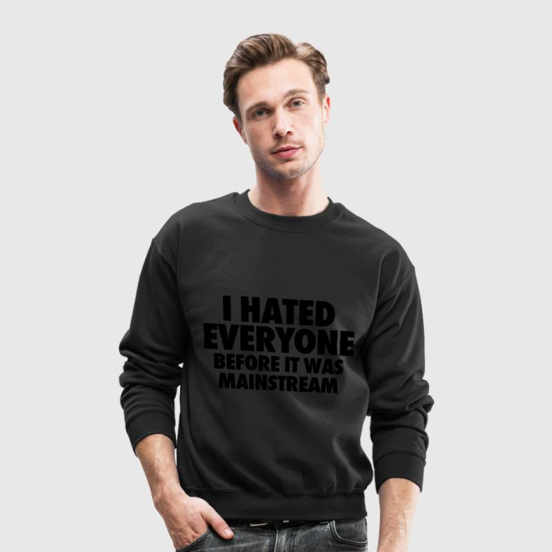 I Hate Everyone Before It Was Mainstream Long Sleeve Shirts - Crewneck Sweatshirt