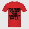 Too Dumb For New York Too Ugly For LA T-Shirts - Men's T-Shirt
