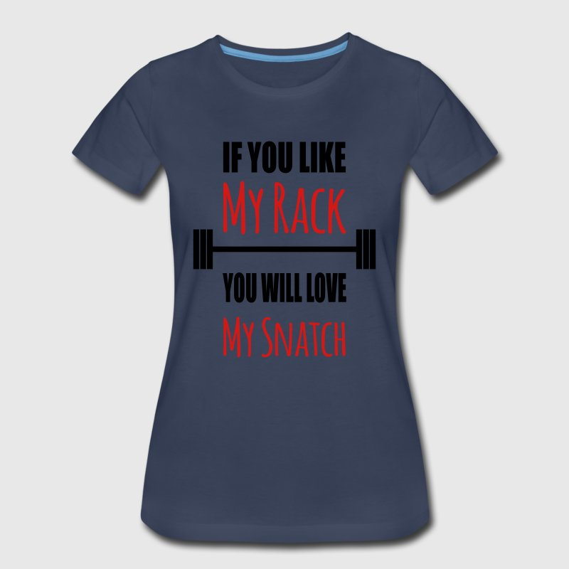 If you like my rack you will love my snatch funny  Women's T-Shirts - Women's Premium T-Shirt