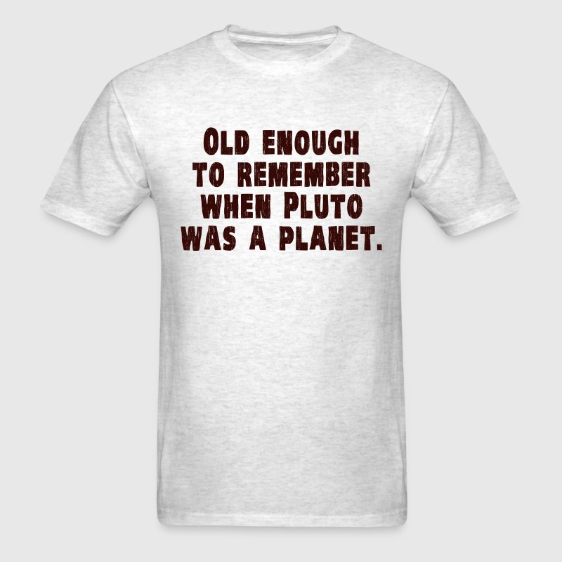 Old Enough to Remember When Pluto Was a Planet T-Shirts - Men's T-Shirt