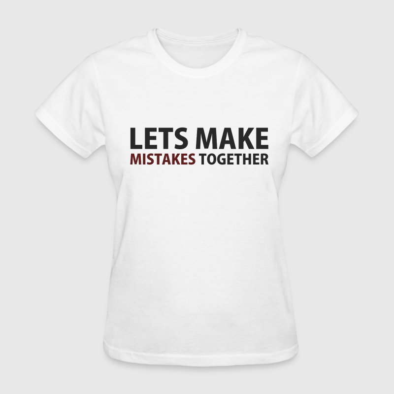 Lets Make Mistakes Together Women's T-Shirts - Women's T-Shirt