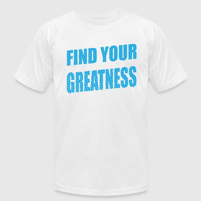 Find Your Greatness T-Shirts - Men's T-Shirt by American Apparel