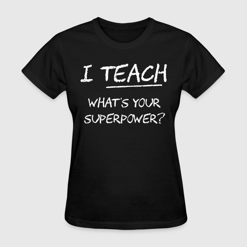 I Teach What Is Your Superpower? Women's T-Shirts - Women's T-Shirt