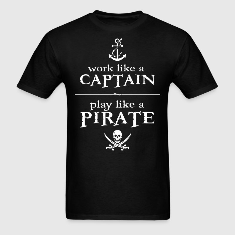 Work Like a Captain, Play Like a Pirate T-Shirts - Men's T-Shirt