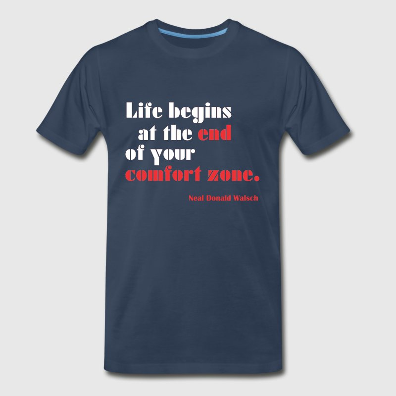 Life begins at the end of your comfort zone T-Shirts - Men's Premium T-Shirt