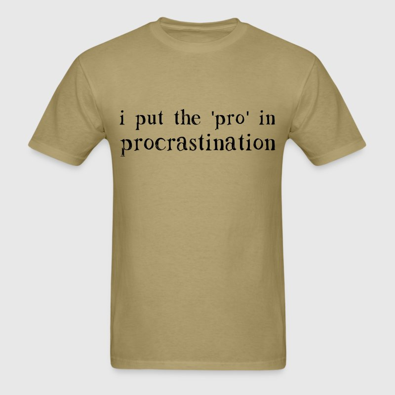 I Put the PRO in Procrastination T-Shirts - Men's T-Shirt
