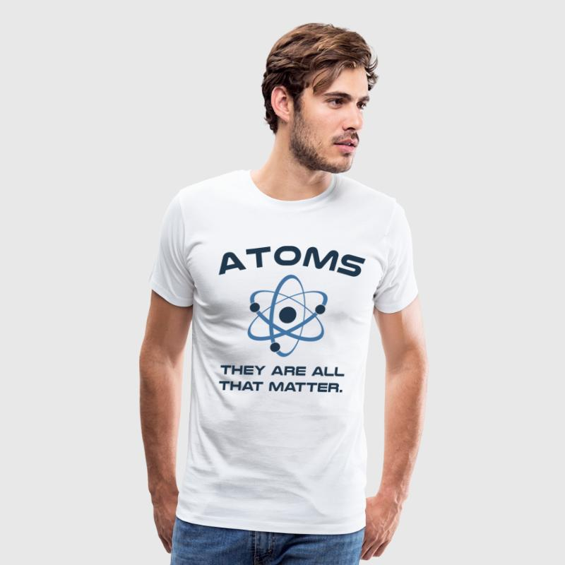Atoms They're All That Matter T-Shirts - Men's Premium T-Shirt
