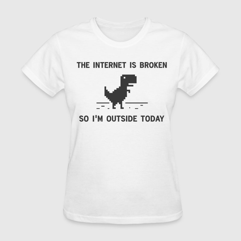 Internet Is broken So I'm Outside Today Women's T-Shirts - Women's T-Shirt
