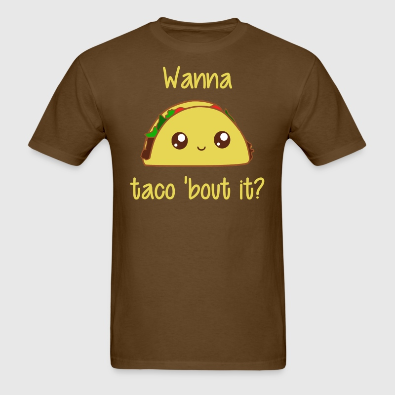 Wanna Taco 'Bout It? T-Shirts - Men's T-Shirt