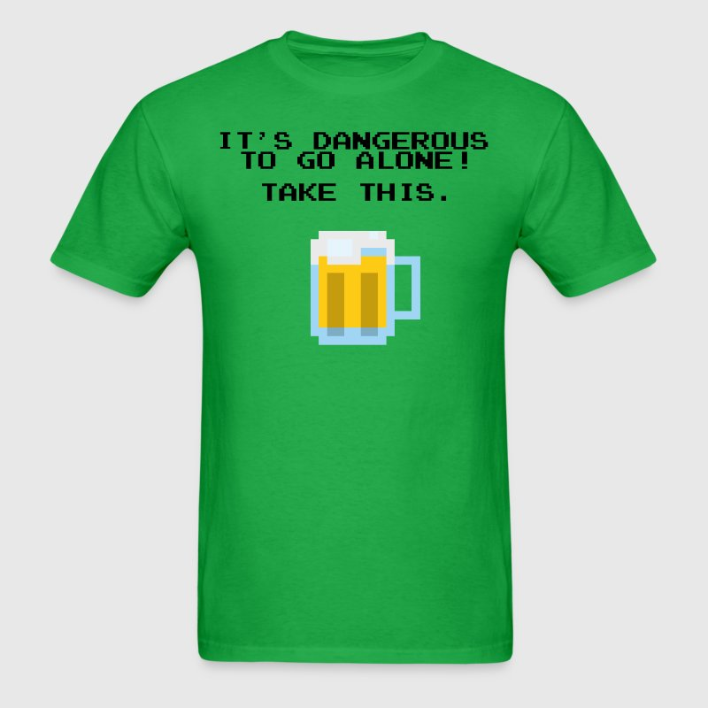 It's Dangerous To Go Alone Without Beer T-Shirts - Men's T-Shirt