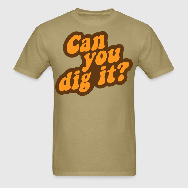 Can You Dig It? T-Shirts - Men's T-Shirt
