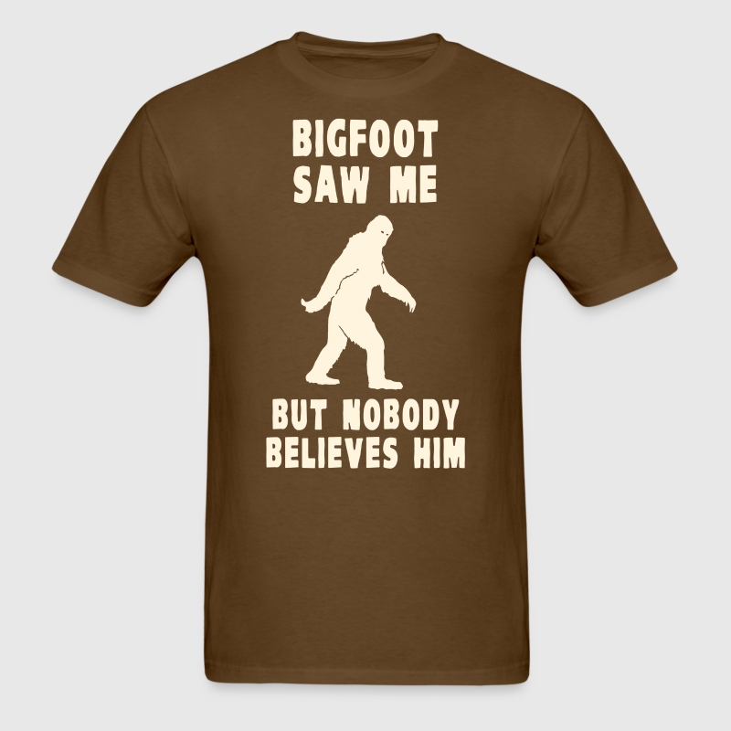Bigfoot Saw Me But Nobody Believes Him T-Shirts - Men's T-Shirt