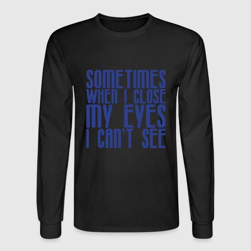 Sometimes When I Close My Eyes I Can't See Long Sleeve Shirts - Men's Long Sleeve T-Shirt