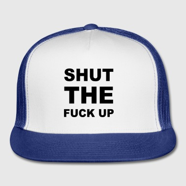 Shut The Fuck Up Bottles & Mugs - Trucker Cap