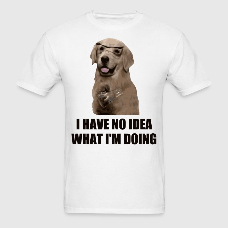 I Have No Idea What I'm Doing T-Shirts - Men's T-Shirt