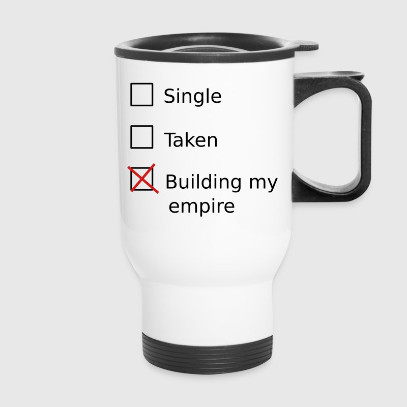 Single Taken Building my empire Bottles & Mugs - Travel Mug