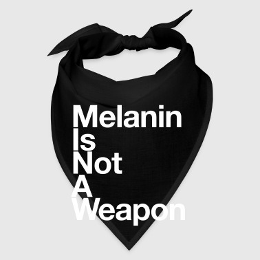 Melanin Is Not A Weapon - Bandana