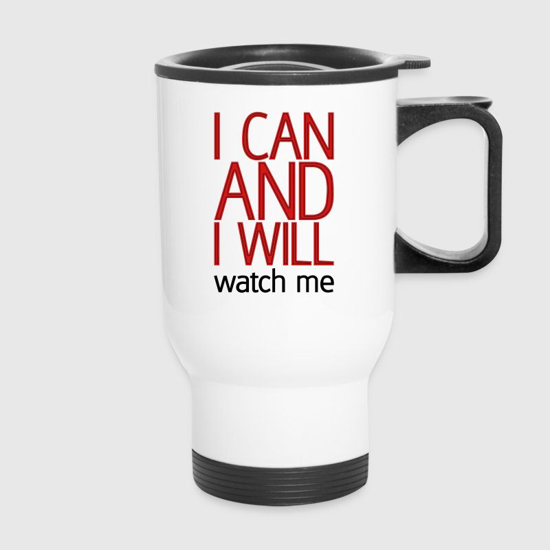 I can and I will watch me Bottles & Mugs - Travel Mug