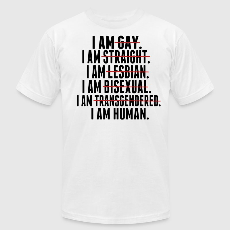 I AM GAY. I AM STRAIGHT. I AM LESBIAN, I AM HUMAN T-Shirts - Men's T-Shirt by American Apparel