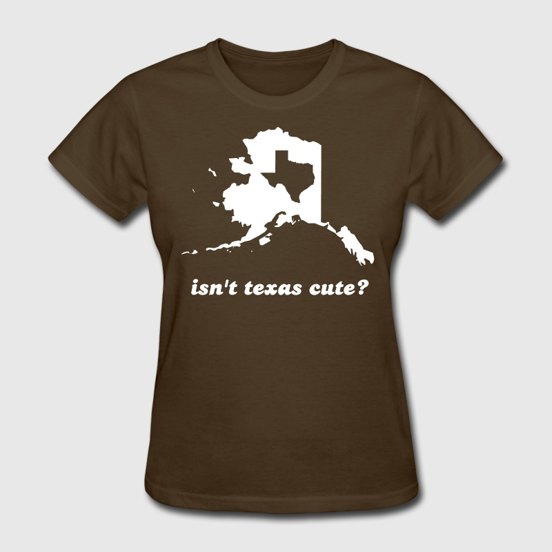 Isn't Texas Cute Compared to Alaska Women's T-Shirts - Women's T-Shirt