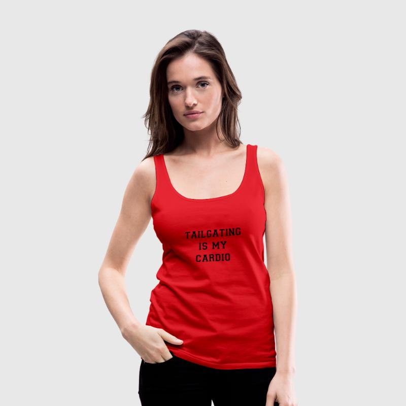 Tailgating Is My Cardio - Women's Premium Tank Top