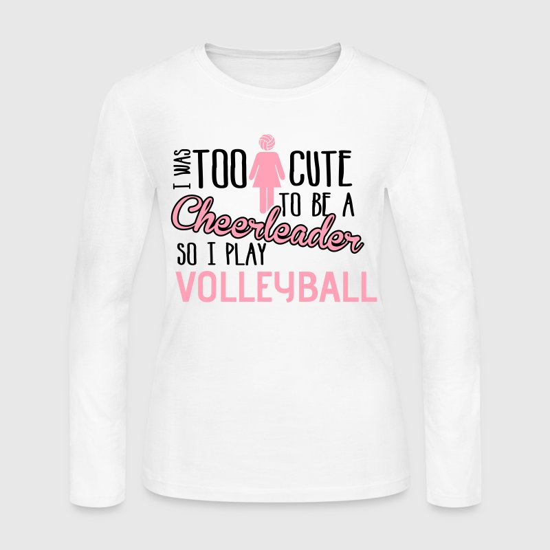 Volleyball: I was too cute to be a cheerleader Long Sleeve Shirts - Women's Long Sleeve Jersey T-Shirt