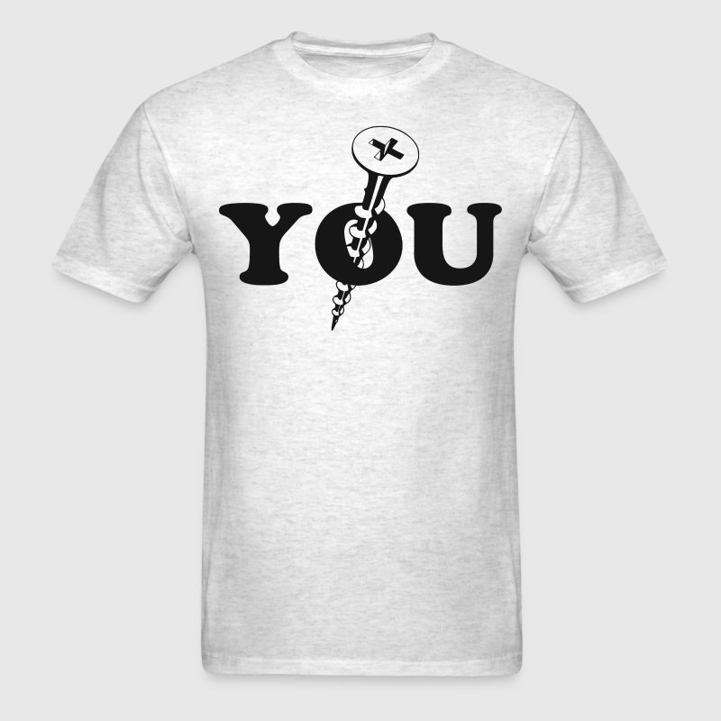 Screw You Screw T-Shirts - Men's T-Shirt