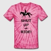 Shut Up and Ride T-Shirts - Unisex Tie Dye T-Shirt