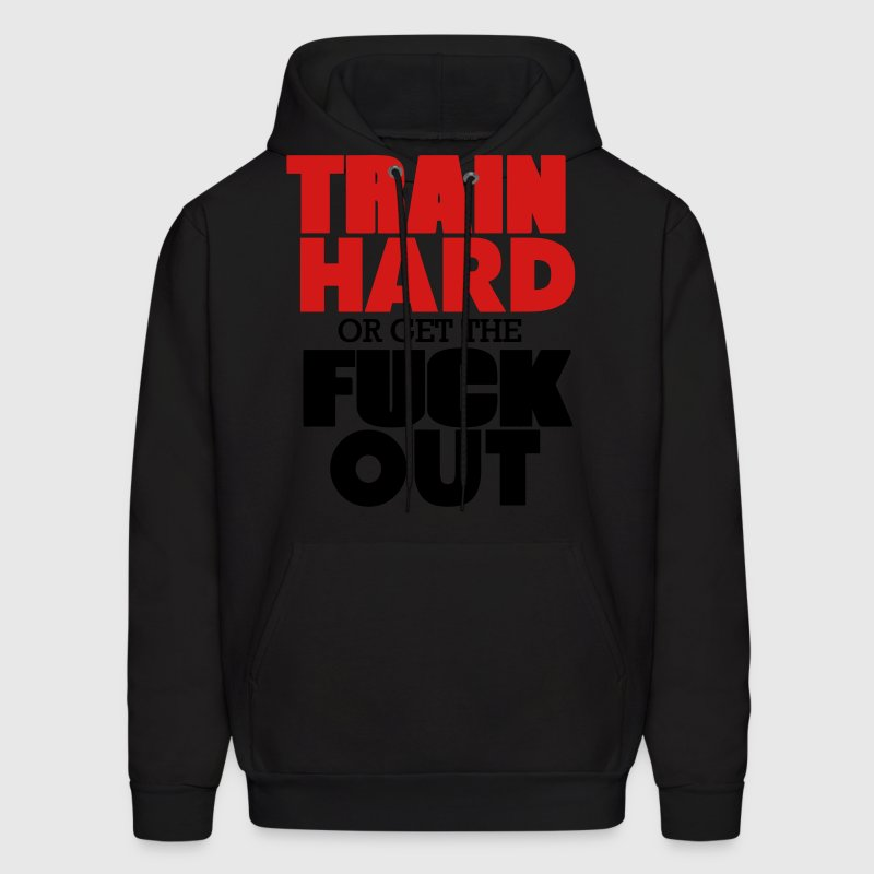 TRAIN HARD OR GET THE FUCK OUT™ Hoodies - Men's Hoodie