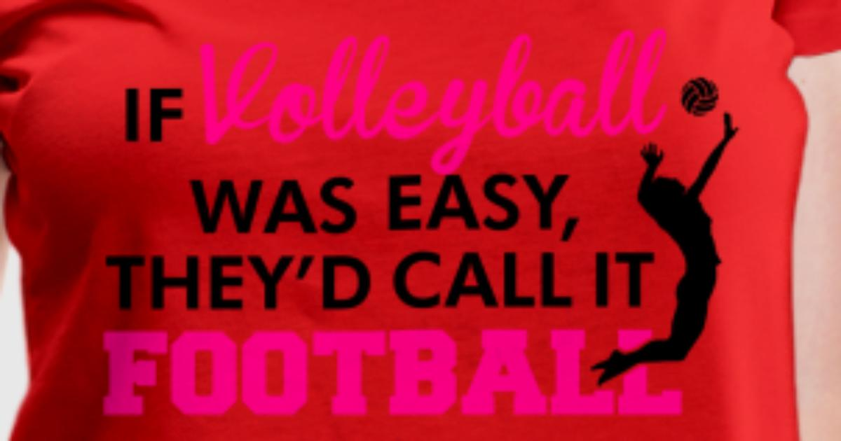 If Volleyball was easy, they'd call it football T-Shirt ...