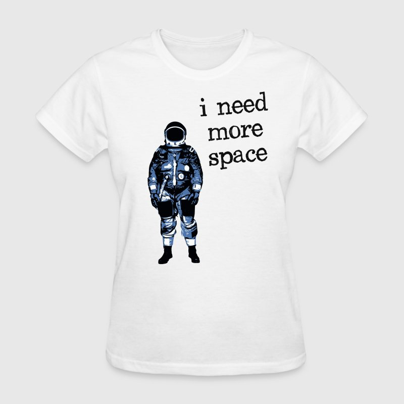 I Need More Space Astronaut Women's T-Shirts - Women's T-Shirt