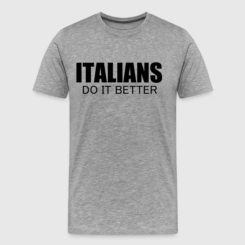 italians do it better T-Shirts - Men's Premium T-Shirt