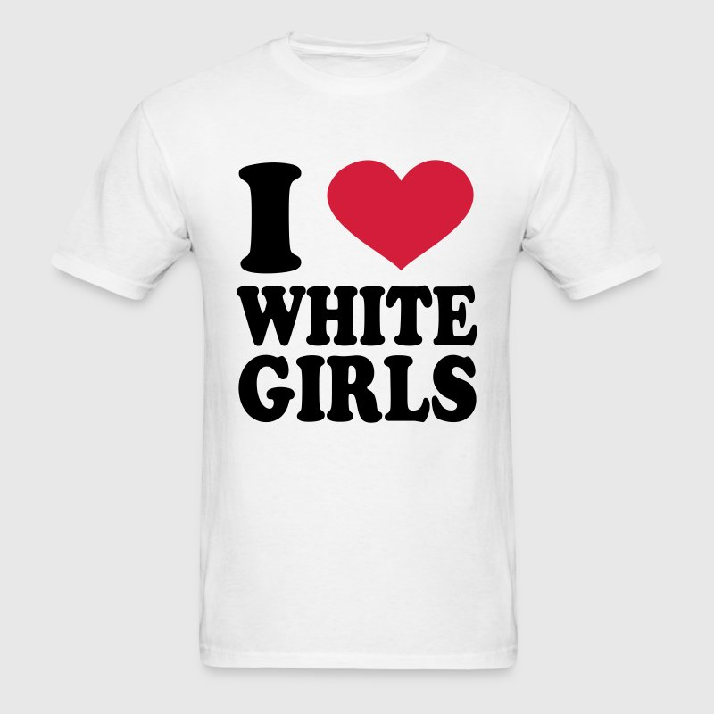 i love white girls T-Shirts - Men's T-Shirt