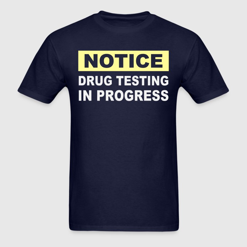 Drug Testing in Progress T-Shirts - Men's T-Shirt