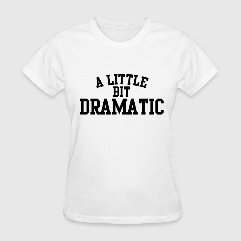A little bit dramatic Women's T-Shirts - Women's T-Shirt