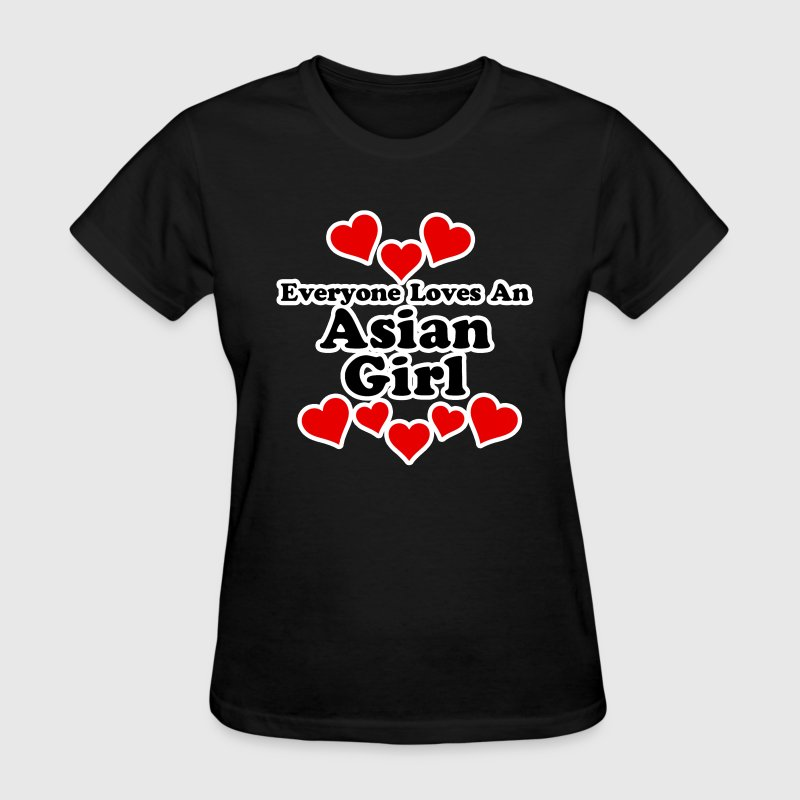 Everyone Loves An Asian Girl Women's T-Shirts - Women's T-Shirt