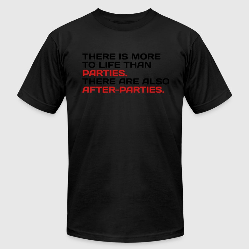 There Is More To Life Than Parties... T-Shirts - Men's T-Shirt by American Apparel