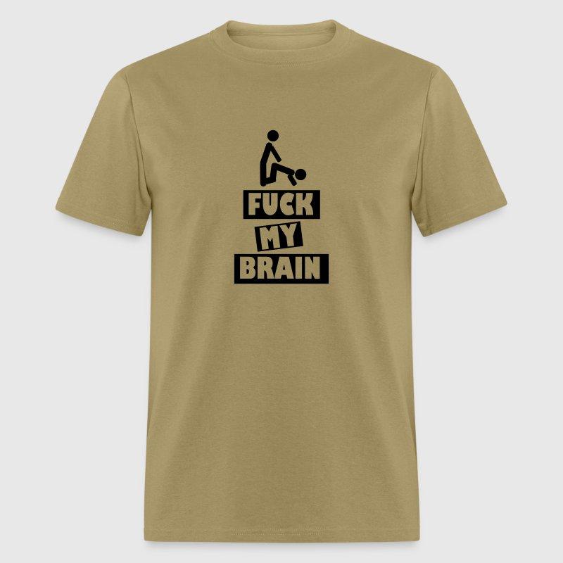 my brain fuck,fuck my brain,demanding,saying,funny T-Shirt ...