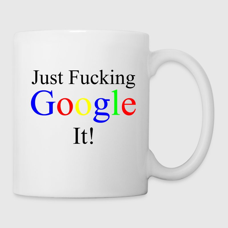 Just Fucking Google It! - Coffee/Tea Mug