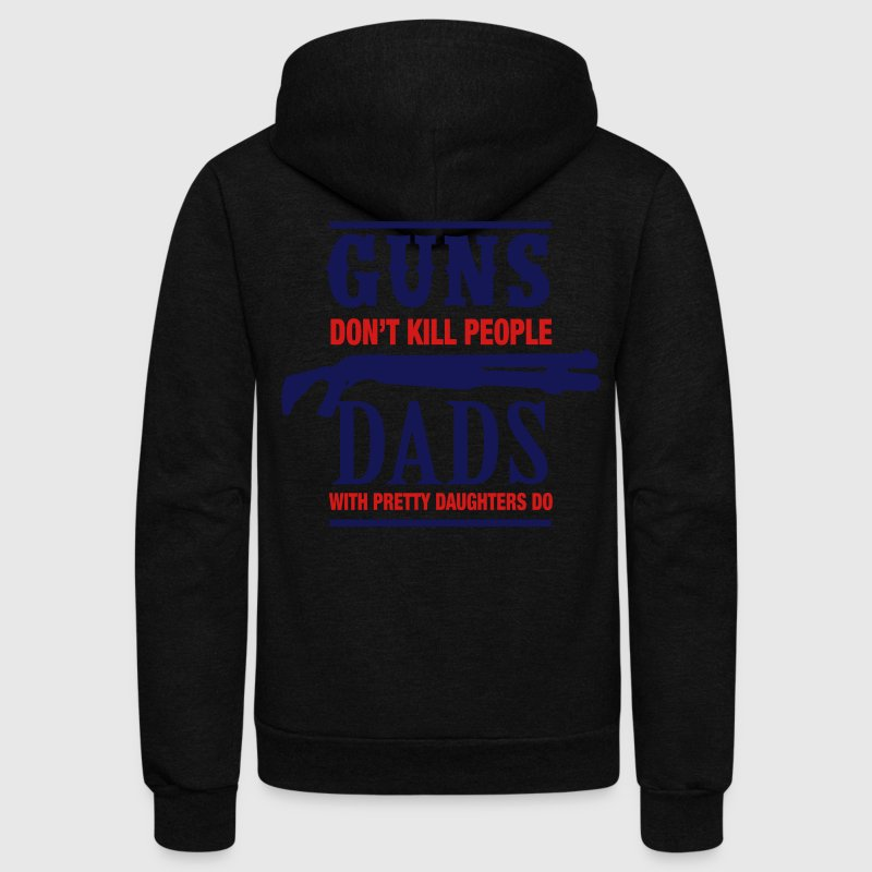 Guns Don't Kill Dads With Pretty Daughters Do Zip Hoodies & Jackets - Unisex Fleece Zip Hoodie