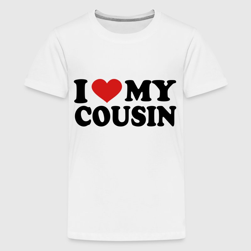 I Love My Cousin T Shirt Spreadshirt