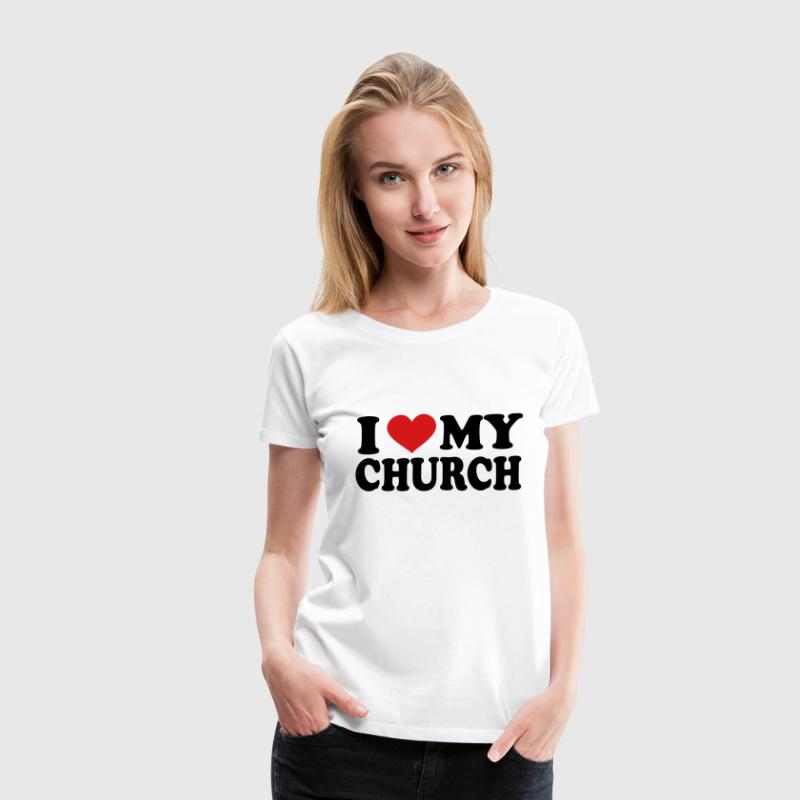 I Love my church Women's T-Shirts - Women's Premium T-Shirt