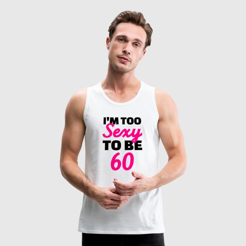 Sexy 60 Birthday Men - Men's Premium Tank