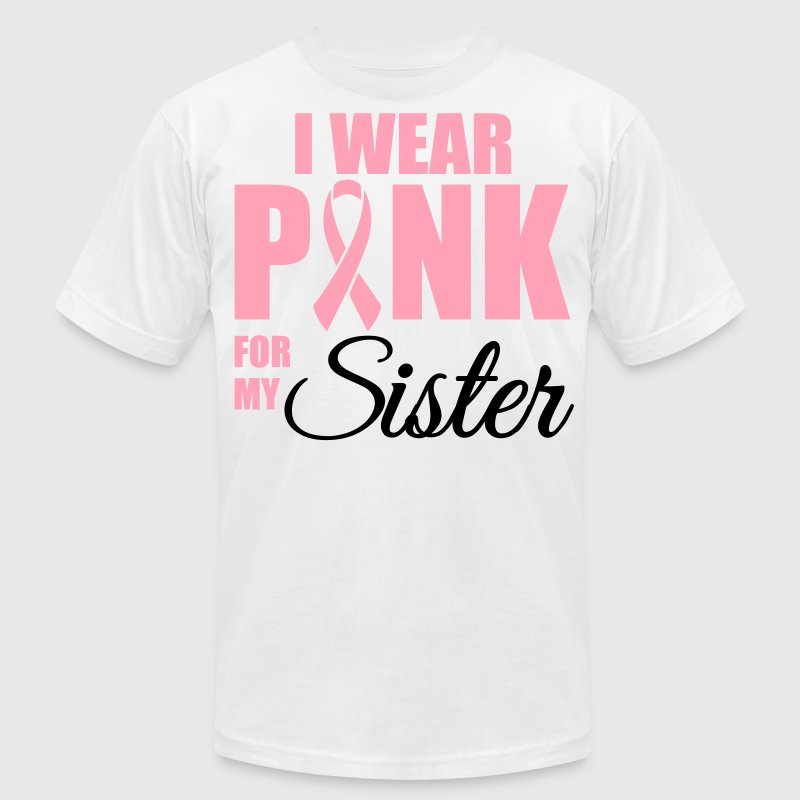 I wear pink for my sister T-Shirts - Men's T-Shirt by American Apparel