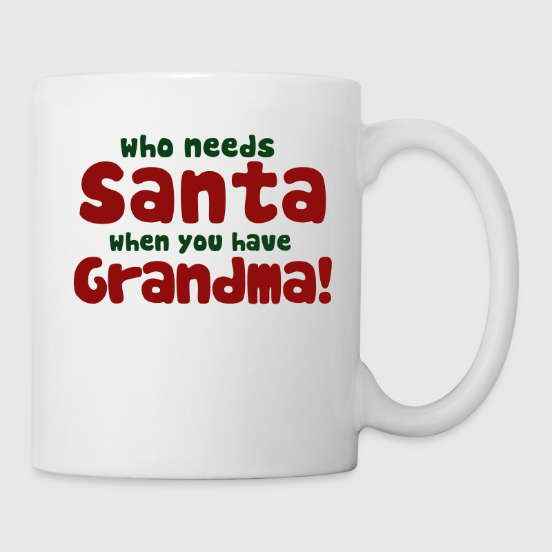 Who needs Santa grandma - Coffee/Tea Mug
