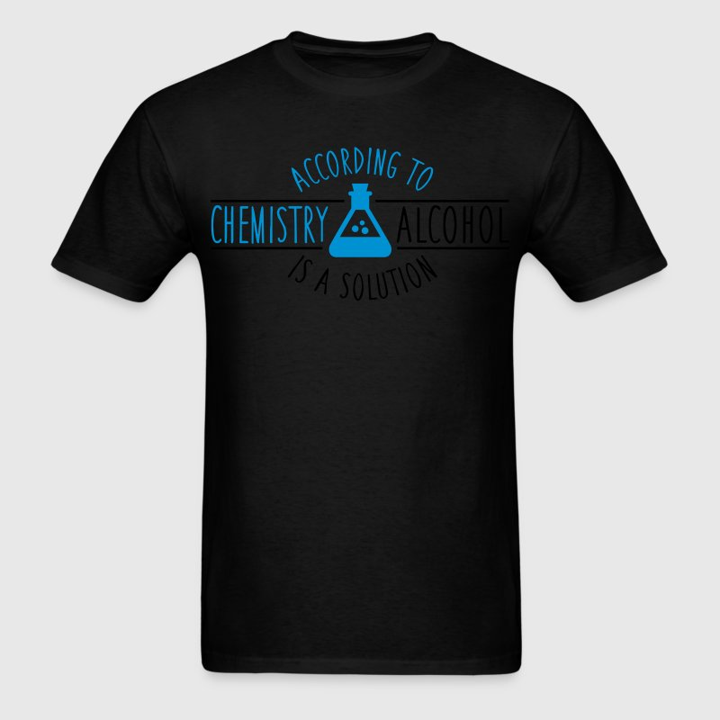 According to chemistry, alcohol IS a solution T-Shirts - Men's T-Shirt