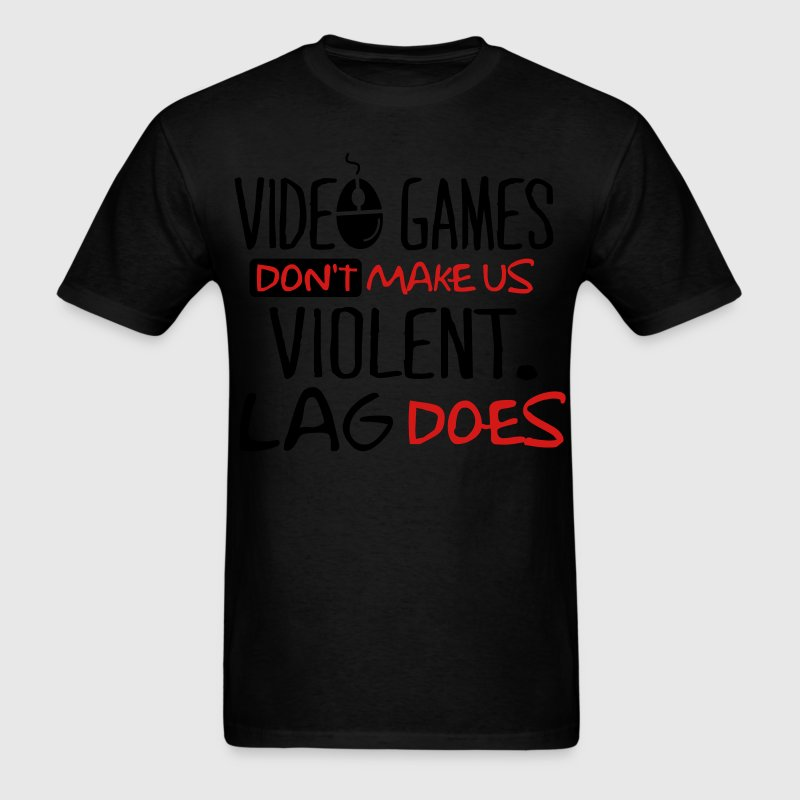 Video games don't make us violent. Lag does. T-Shirts - Men's T-Shirt
