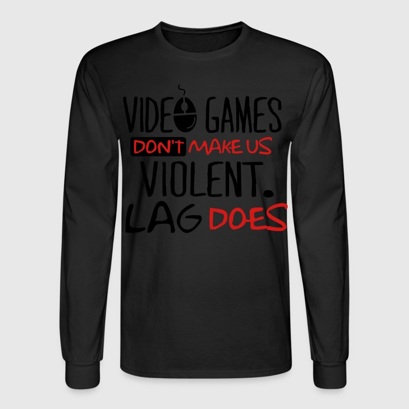 Video games don't make us violent. Lag does. Long Sleeve Shirts - Men's Long Sleeve T-Shirt